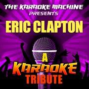 The Karaoke Machine Presents - Eric Clapton