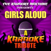 The Karaoke Machine Presents - Girls Aloud
