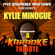 The Karaoke Machine Presents - Kylie Minogue