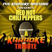 The Karaoke Machine Presents - Red Hot Chili Peppers