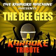 The Karaoke Machine Presents - the Bee Gees