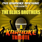 The Karaoke Machine Presents - the Blues Brothers