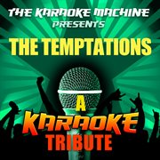 The Karaoke Machine Presents - the Temptations
