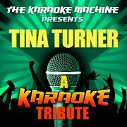 The Karaoke Machine Presents - Tina Turner