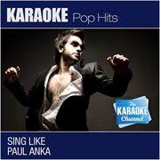 The Karaoke Channel: Sing Like Paul Anka (in the Style of Paul Anka) [karaoke Version]