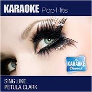 The Karaoke Channel: Sing Like Petula Clark (in the Style of Petula Clark) [karaoke Version]