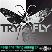 Try2fly - Keep the Thing Rolling Ep