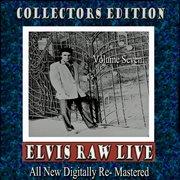 Elvis Raw Live - Volume 7