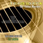 The Guitar Maestro - Andres Segovia