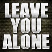 Leave You Alone - Single
