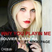 Why You Playin' Me