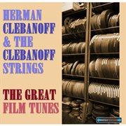 Herman Clebanoff Presents the Great Film Tunes