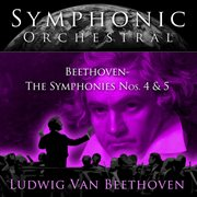 Symphonic Orchestral - Beethoven: the Symphonies Nos. 5 and 4