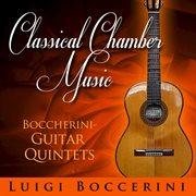 Classical Chamber Music - Luigi Boccherini, Guitar Quintets