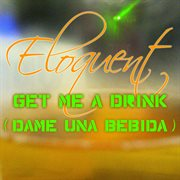 Get Me A Drink (dame Una Bebida)