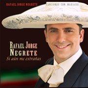 Rafael jorge negrete canciones con mariachi