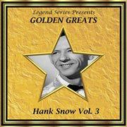 Legend Series Presents - Golden Greats - Hank Snow, Volume Three