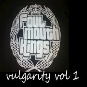 Foulmouth Kings- Vulgarity Vol 1