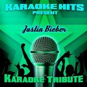 Karaoke Hits Present - Justin Bieber (karaoke Tribute)