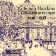 Hawkins in Europe, 1936 - 1938 (remastered)