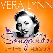 Songbirds of the 40's & 50's - Vera Lynn