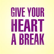 Give your Heart A Break - Single
