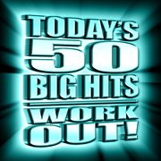 Today's 50 Big Hits - Work Out!