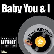Baby You & I - Single