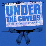 Under the Covers - Cover Versions of Smash Hits, Vol. 27