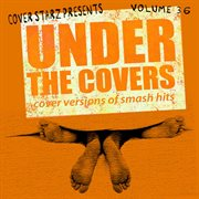 Under the Covers - Cover Versions of Smash Hits, Vol. 36