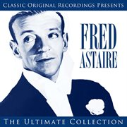 Classic Original Recordings Presents - Fred Astaire - the Ultimate Collection