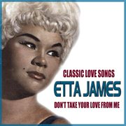 Don't Take your Love From From Me - Classic Love Songs by Etta James