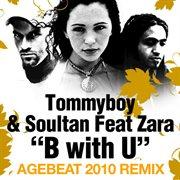 B With U (agebeat 2010 Remixes) [feat. Zara]
