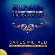 Milhaud: the Globetrotter Suite & the Joys of Life (remastered)