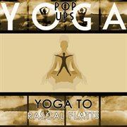 Yoga to Rascal Flatts