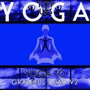 Yoga to Grateful Dead V.2