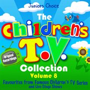 The Childrens T.v. Collection, Vol 8 - (favourites From Famous Children's Tv Series and Live Shows)