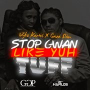 Stop Gwan Like Yuh Tuff - Single