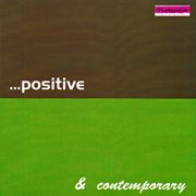 Positive and Contemporary