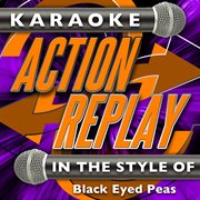 Karaoke Action Replay: in the Style of Black Eyed Peas