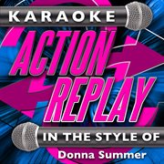 Karaoke Action Replay: in the Style of Donna Summer