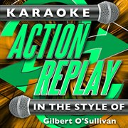 Karaoke Action Replay: in the Style of Gilbert O'sullivan