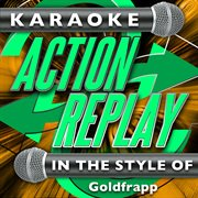 Karaoke Action Replay: in the Style of Goldfrapp