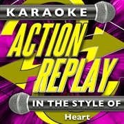 Karaoke Action Replay: in the Style of Heart