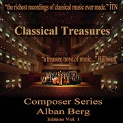 Classical Treasures Composer Series: Alban Berg Edition, Vol. 1