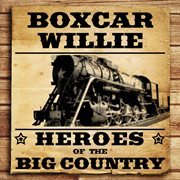 Heroes of the Big Country - Boxcar Willie