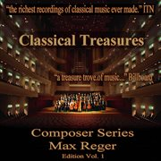 Classical Treasures Composer Series: Max Reger, Vol. 1