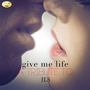 Give Me Life (a Tribute to Jls)