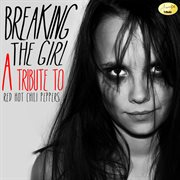 Breaking the girl (a tribute to red hot chili peppers) cover image