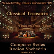 Classical Treasures Composer Series: Rodion Shchedrin, Vol. 1